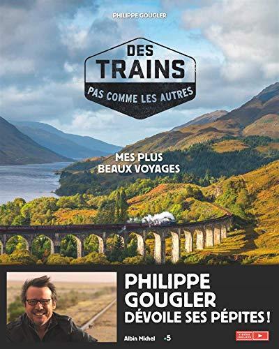 Des trains pas comme les autres - tome 1: Mes plus beaux voyages