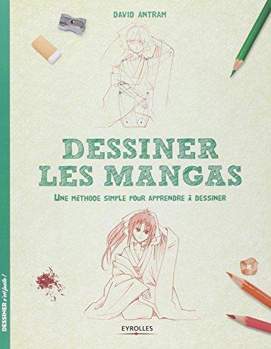 Dessiner les mangas: Une méthode simple pour apprendre à dessiner.