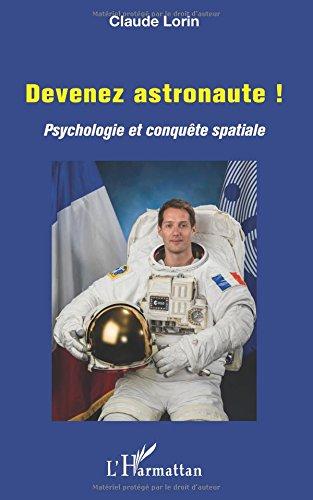 Devenez astronaute !: Psychologie et conquête spatiale