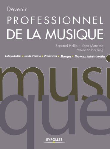 Devenir professionnel de la musique : Autoproduction, Droits d'auteur, Producteurs, Managers, Nouveaux business modèles