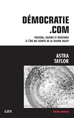 Démocratie.com: Pouvoir, culture et résistance à l'ère des géants de la Silicon Valley (Futur proche)