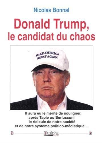 Donald Trump, le candidat du chaos