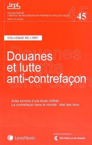 Douanes et lutte anti contre-façon: Actes enrichis d'une étude chiffrée. La contrefaçon dans le monde : état des lieux.