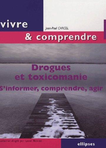 Drogues et toxicomanie : S'informer, comprendre, agir