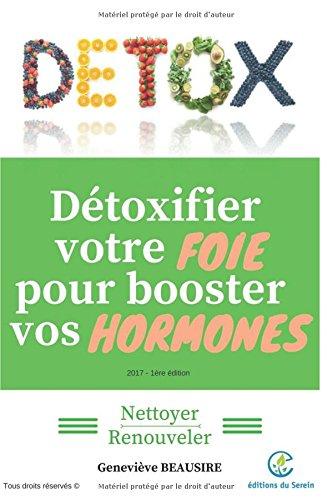 Détoxifier votre foie pour booster vos hormones: Nettoyer / Renouveler