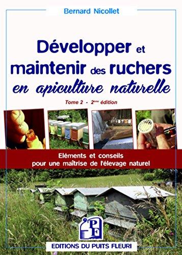 Développer et maintenir des ruchers en apiculture naturelle - Tome 2: Eléments et conseils pour une maîtrise de l…