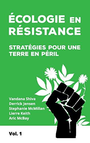 Ecologie en résistance : Stratégies pour une terre en péril (volume 1)