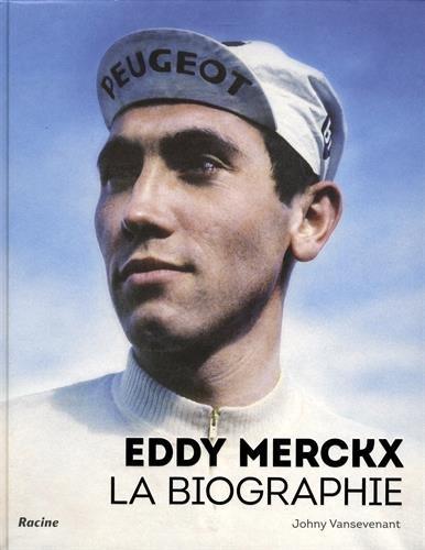 Eddy Merckx. La biographie de référence