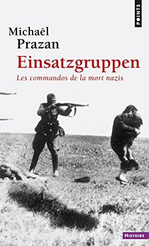 Einsatzgruppen. Les commandos de la mort nazis