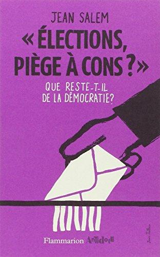 Élections, piège à cons ?: Que reste-t-il de la démocratie ?