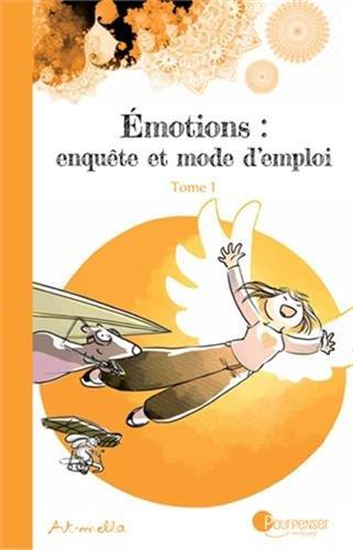 Emotions : enquête et mode d'emploi, Tome 1 :