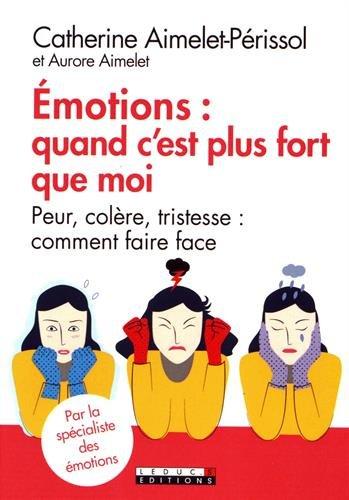 Emotions: quand c'est plus fort que moi : Peur, colère, tristesse : comment faire face