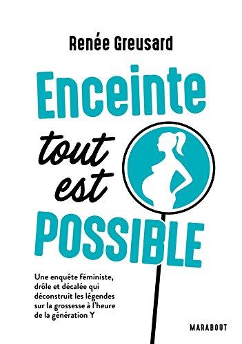 Enceinte tout est possible: Une enquête féministe, drôle et décalée qui déconstruit les légendes sur la grossesse