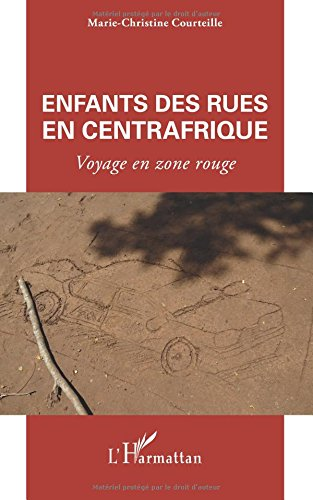 Enfants des rues en Centrafrique: Voyage en zone rouge