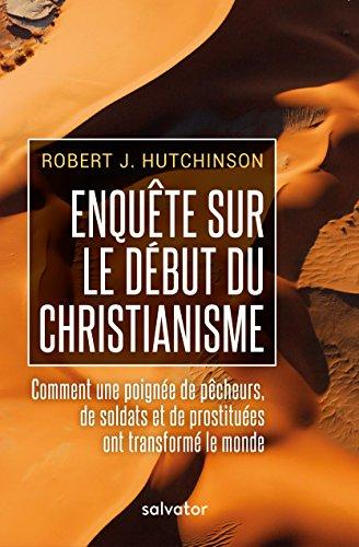 Enquête sur le début du christianisme. Comment une poignée de pêcheurs, de soldats et de prostituées ont transformé le…