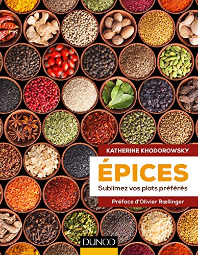 Epices - Sublimez vos plats préférés: Sublimez vos plats préférés
