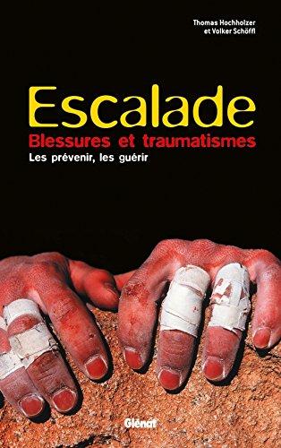 Escalade - Blessures et traumatismes: Les prévenir, les guérir