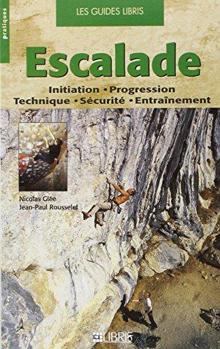 Escalade : Initiation - Progression technique - Sécurité - Entraînement