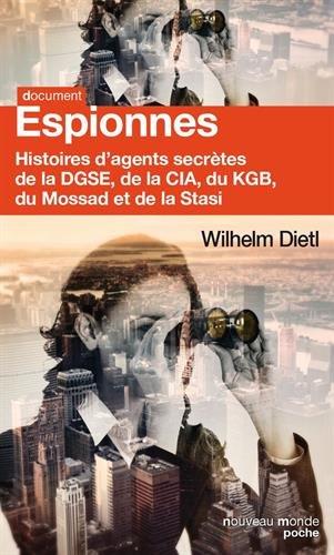 Espionnes: Histoires d'agents secrètes de la DGSE, de la CIA, du MI5, du KGB, du Mossad et de la Stasi