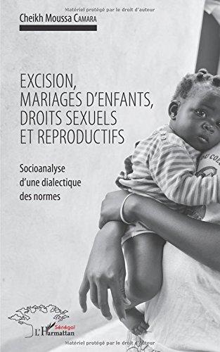 Excision, mariages d'enfants, droits sexuels et reproductifs: Socioanalyse d'une dialectique des normes