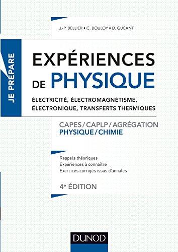 Expériences de physique -Électricité, électromagnétisme, électronique -4e éd.-Capes/Agrégation/CAPLP: Capes/Agrégation…