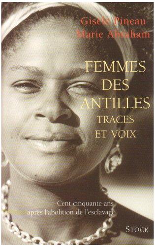 Femmes des Antilles: Traces et voix cent cinquante ans après l'abolition de l'exclavage