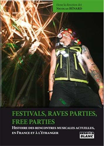 FESTIVALS, RAVE PARTIES, FREE PARTIES Histoire des rencontres musicales actuelles en France et à l'étranger