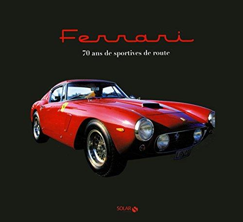 Ferrari - 70 ans de modèles mythiques
