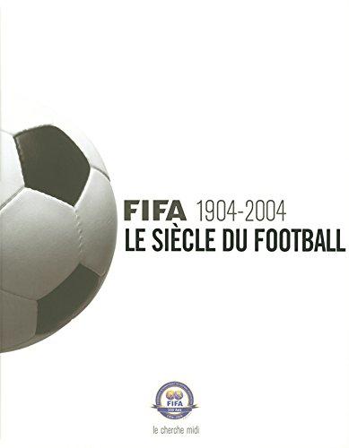 Fifa 1904-2004 : Le Siècle du football