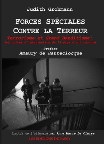 Forces spéciales contre la terreur – Terrorisme et Grand banditisme : Les unités d'intervention de 16 pays m'ont raconté