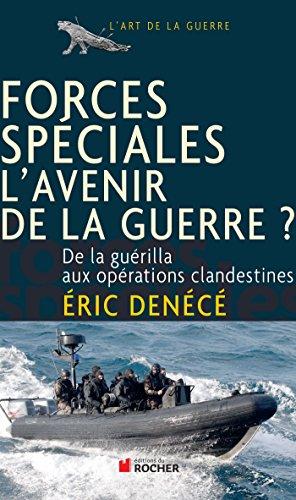 Forces spéciales, l'avenir de la guerre ?: De la guérilla aux opérations clandestines