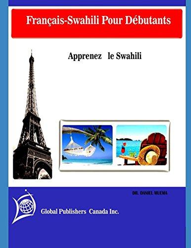 Français-Swahili Pour Débutants: Apprenez le Swahili