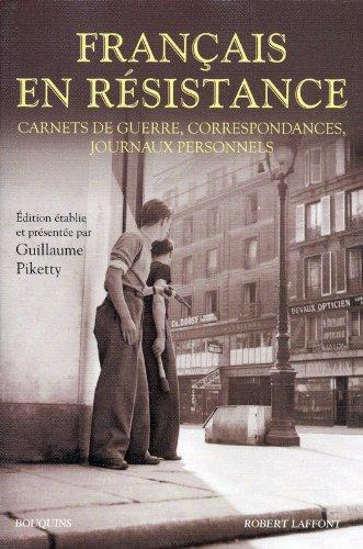 Français en Resistance : Carnets de guerre, correspondances, journaux personnels
