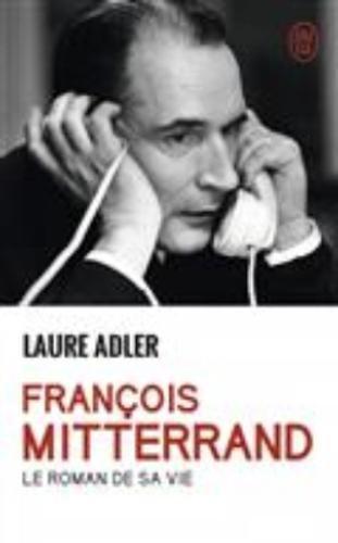 François Mitterrand: Le roman de sa vie
