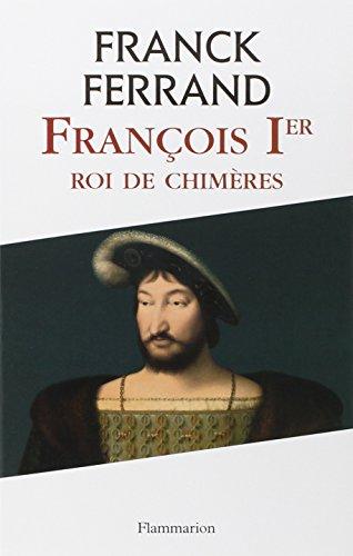 François Ier: Roi de chimères