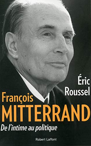 François Mitterrand - De l'intime au politique