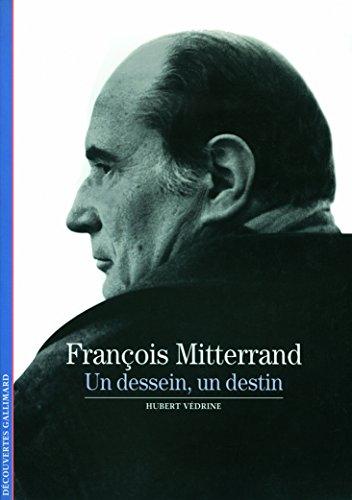François Mitterrand: Un dessein, un destin
