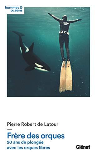 Frère des orques: 20 ans de plongée avec les orques libres