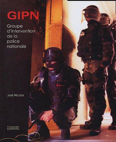 GIPN, Groupe d'Intervention de la Police Nationale : Au coeur de l'action