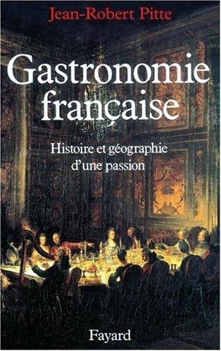 Gastronomie française: Histoire et géographie d'une passion