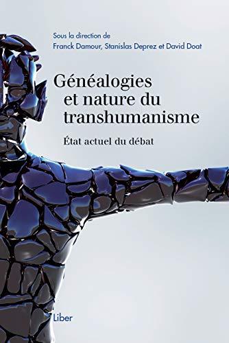 Généalogies et nature du transhumanisme - Etat actuel du débat