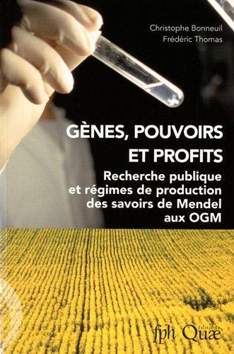 Gènes, pouvoirs et profits: Recherche publique et régimes de production des savoirs de mendel aux OGM