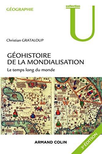 Géohistoire de la mondialisation - 3ed - Le temps long du monde. 3e édition.: Le temps long du monde