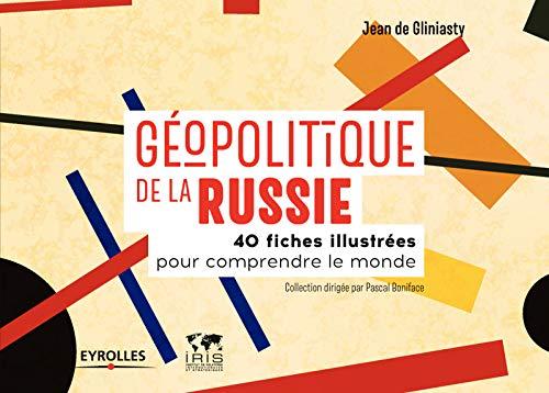 Géopolitique de la Russie: 40 fiches illustrées pour comprendre le monde