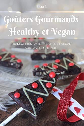 Goûters gourmands healthy et vegan: 16 recettes faciles, saines et vegan aux saveurs de Noël