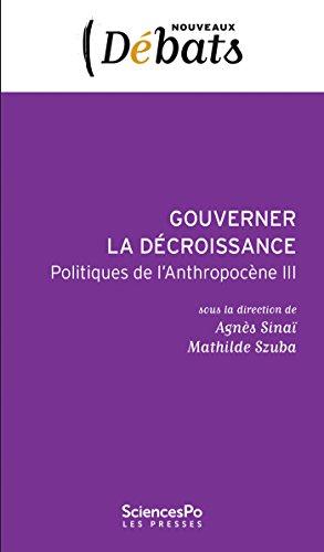 Gouverner la décroissance: Politiques de l'Anthropocène III (Nouveaux débats t. 47)