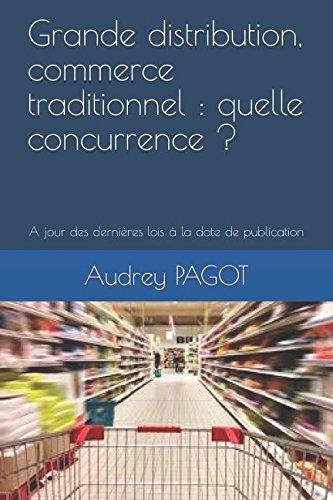 Grande distribution, commerce traditionnel : quelle concurrence ?: A jour des dernières lois à la date de publication