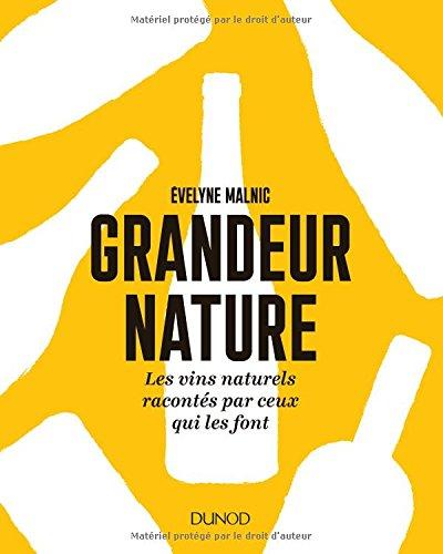 Grandeur nature - Les vins naturels racontés par ceux qui les font: Les vins naturels racontés par ceux qui les font
