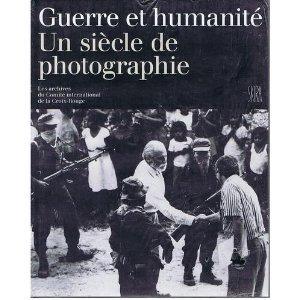 Guerre et humanité : Un siècle de photographie, les archives du Comité international de la Croix-rouge