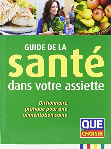 Guide de la santé dans votre assiette : Dictionnaire pratique pour une alimentation saine